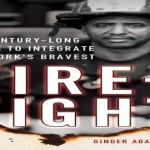 """Firefight: The Century-Long Battle to Integrate New York's Bravest"" by Ginger Adams Otis"